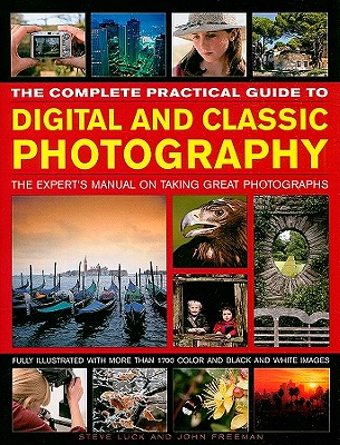 The Complete Practical Guide to Digital and Classic Photography By Luck, Steve/ Freeman, John/ Wilson, Marc (EDT)